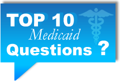 Top Ten Medicaid Questions listed below
